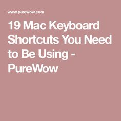 19 Mac Keyboard Shortcuts You Need to Be Using - PureWow