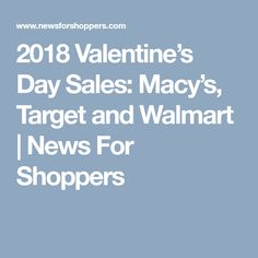 2018 Valentine's Day Sales: Macy's, Target and Walmart   News For Shoppers