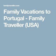 Family Vacations to Portugal - Family Traveller (USA)