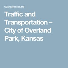 Traffic and Transportation  –  City of Overland Park, Kansas