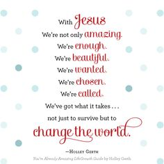 With Jesus, we're already amazing, enough, beautiful, wanted, chosen and called. We've got what it takes to change the world. Come see...