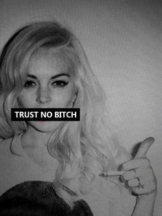 Trust no bitch, fear no bitch!