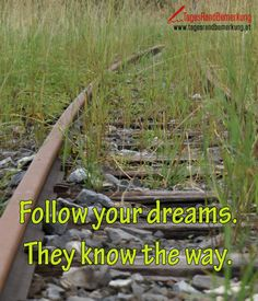 Follow your dreams. They know the way. #QuoteOfTheDay #ZitatDesTages #TagesRandBemerkung #TRB #Zitate #Quotes