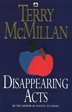 """""""Disappearing Acts"""" by Terry McMillan. He was tall, dark as bittersweet chocolate, and impossibly gorgeous, with a woman-melting smile. She was pretty and independent, petite and not too skinny, just his type. Franklin Swift was a sometimes-employed construction worker, and a not-quite-divorced daddy of two. Zora Banks was a teacher, singer, songwriter. They met in a Brooklyn brownstone, and there could be no walking away..."""