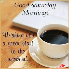 Good Morning and happy saturday! Let your morning be anew and let your saturday be fun! We have 10 good morning saturday quotes for all to love and enjoy! Good Morning Saturday Wishes, Good Morning Saturday Images, Happy Saturday Quotes, Good Morning Image Quotes, Morning Quotes Images, Good Saturday, Good Morning Coffee, Good Morning Messages, Good Morning Good Night