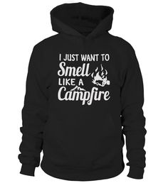 i just want to smell like a campfire   funny camping shirts, camp shirt women, camp crystal lake shirt, camping ideas #camping #campingshirt #campingquotes #hoodie #ideas #image #photo #shirt #tshirt #sweatshirt #tee #gift #perfectgift #birthday #Christmas