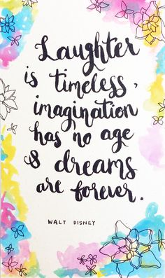 """Laughter is timeless, imagination has no age & dreams are forever.""   - walt disney"