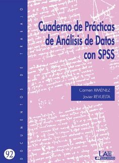 Cuaderno de prácticas de análisis de datos con SPSS / Carmen Ximénez, Javier Revuelta. Universidad Autónoma de Madrid, cop. 2011