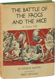 The Battle of the Frogs and the Mice written by George Martin and illustrated by Fred Gwynne