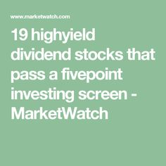 19 highyield dividend stocks that pass a fivepoint investing screen - MarketWatch