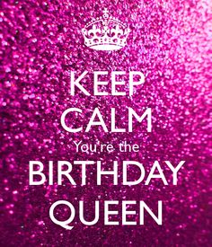 KEEP CALM You're the BIRTHDAY QUEEN