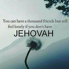 Jehovah is a True Friend and all you need in life!🙏 People are optional and never put before Jehovah God, Never. Spiritual Thoughts, Spiritual Quotes, Bible Scriptures, Bible Quotes, Godly Quotes, Qoutes, Bible Truth, Jehovah's Witnesses, Feeling Lonely