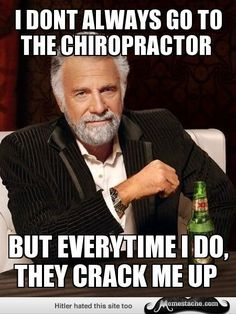 I dont always go to the chiropractor