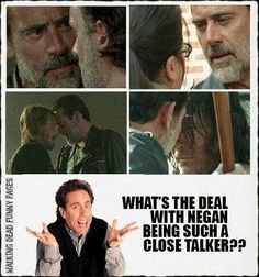 Close talker Negan. Another reason to hate him....