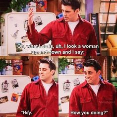 "The 21 Best Lines From Joey Tribbiani On ""Friends""  hahahaha i love joey"
