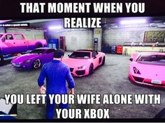 Never let a girl play gta 5