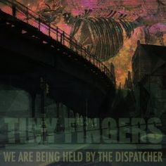 Tiny Fingers - We are being held by the dispatcher 4/5 Sterne