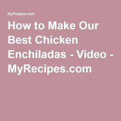How to Make Our Best Chicken Enchiladas - Video - MyRecipes.com