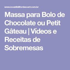 Massa para Bolo de Chocolate ou Petit Gâteau   Vídeos e Receitas de Sobremesas