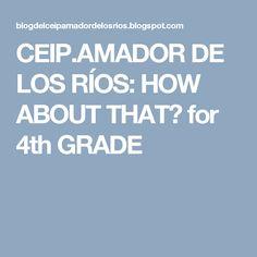 CEIP.AMADOR DE LOS RÍOS: HOW ABOUT THAT? for 4th GRADE