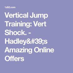 Vertical Jump Training: Vert Shock. - Hadley#39;s Amazing Online Offers
