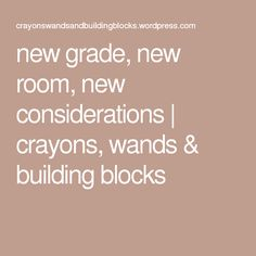 new grade, new room, new considerations | crayons, wands & building blocks