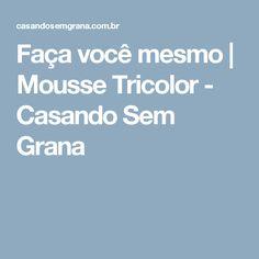 Faça você mesmo | Mousse Tricolor - Casando Sem Grana
