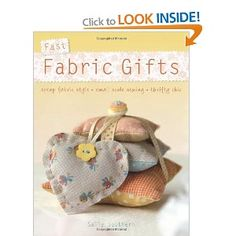 Fast Fabric Gifts: Scrap Fabric Style, Small Scale Sewing, Thrifty Chic: 30 Irresistible Fabric Gifts: Amazon.co.uk: Sally Southern: Books