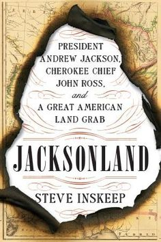 The Hardcover of the Jacksonland: President Andrew Jackson, Cherokee Chief John Ross, and a Great American Land Grab by Steve Inskeep at Barnes & Noble Cherokee Chief, Cherokee Nation, Andrew Jackson, American Presidents, American History, New Books, Good Books, Morning Edition, John Marshall