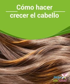 Cómo hacer crecer el cabello Muchas mujeres (y algunos hombres también) sufren porque su cabello no crece lo suficiente o en el tiempo que ellos desean.
