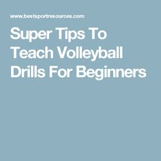 Super Tips To Teach Volleyball Drills For Beginners