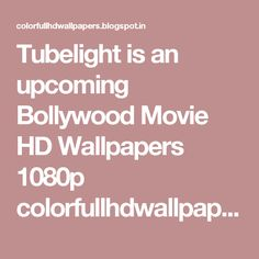 Tubelight is an upcoming Bollywood Movie HD Wallpapers 1080p colorfullhdwallpapers