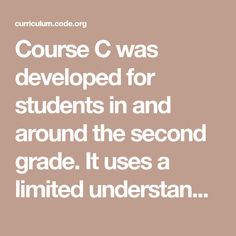 Course C was developed for students in and around the second grade. It uses a limited understanding of shapes and elementary math concepts. Digital Citizenship Lessons, Good Passwords, Computational Thinking, Math Concepts, Play To Learn, Elementary Math, Second Grade, Grade 3, Computer Science