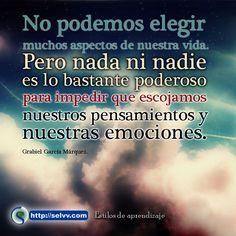 No podemos elegir muchos aspectos de nuestra vida. Pero nada ni nadie es lo bastante poderoso para impedir que escojamos nuestros pensamientos y  nuestras emociones., Grabiel García Márquez. http://selvv.com/estilos-de-aprendizaje/