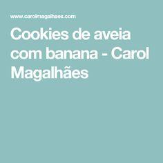 Cookies de aveia com banana - Carol Magalhães