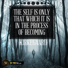 Picture Quote: The Self is only that which it is in the process of becoming – Kirkegaard - http://beyouinc.com/picture-quote-self-process-becoming-kirkegaard/