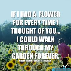 """Romantic Love Quotes For Her - """"If I had a flower for every time I thought of you... I could walk through my garden forever."""""""