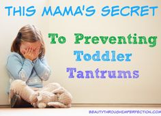 This simple little secret to help you STOP and prevent toddler tantrums (Even works for strong willed kiddos!)