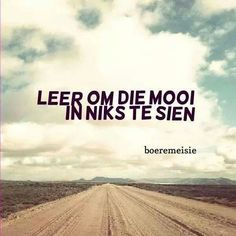 Ek sien die mooiste witste wolke en n stofpad waar die beste memories gemaak word en die mooiste berg dit is wat n boeremeisie sien wel dit is wat ek sien Cute Quotes, Words Quotes, Qoutes, Sea Quotes, Afrikaanse Quotes, Writing Promps, Truth Of Life, Quotes And Notes, My Land