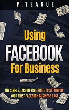 Using Facebook For Business: The Simple, Jargon-Free Guide To Setting Up Your First Facebook Business Page (Stuff Made Simple 2) by P Teague, http://www.amazon.co.uk/dp/B00QVWBXUW/ref=cm_sw_r_pi_dp_qqelvb1Z67MNC