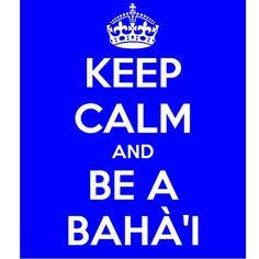 Keep Calm and Be a Baha'i