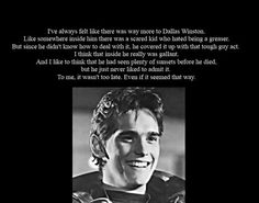 I've always thought there was more to Dallas than just being tough. That is why he is one of my favorite fictional characters and also why I'm not ashamed to say I almost cried when I read his death scene aloud in class.