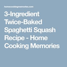 3-Ingredient Twice-Baked Spaghetti Squash Recipe - Home Cooking Memories