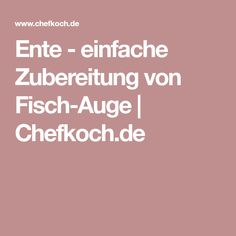 Ente - einfache Zubereitung von Fisch-Auge   Chefkoch.de