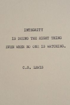 C.S. Lewis.. I so want to be a person who is defined by integrity!