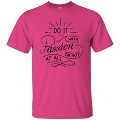 Motivational T-Shirt: Do It With Passion Or Not At All