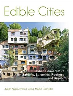 Edible Cities, Urban Permaculture for by Gardens, Balconies, Rooftops and Beyond by Judith Anger, Dr Immo Fiebrig and Martin Schnyder - Permanent Publications Permaculture Design, Gardening Books, Small Space Gardening, Urban Gardening, Balcony Gardening, Gardening Vegetables, Vegetable Gardening, Types Of Herbs, Permaculture