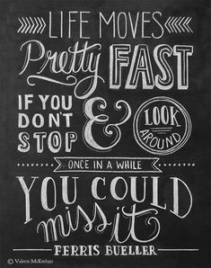 Ferris Bueller Poster - Gift for Movie buff - Chalkboard Art - Art - wall art - Motivational Print - Hand Lettering - chalk art - Looking back to the Ferriss& classic quote life moves pretty quickly. Quotable Quotes, Motivational Quotes, Inspirational Quotes, Positive Quotes, Ferris Bueller Quotes, Great Quotes, Quotes To Live By, Inspire Quotes, Movie Quotes