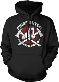 'Always Ready' Firefighter Hoodie Sweatshirt  | Shared by LION