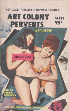 """A-Z Cover Index of 864 Mid-century Pulp Fictions -- 'Art Colony Perverts' by Cal de Feo - Spartan Line 1966 """"They lived their art in depraved orgies. Pulp Magazine, Book And Magazine, Pulp Fiction Book, Vintage Book Covers, Book Cover Art, Lectures, Pulp Art, Vintage Comics, Paperback Books"""